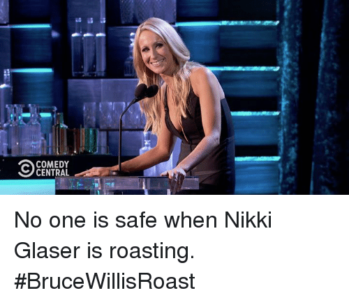 Dank, Comedy Central, and Comedy: 088  COMEDY  CENTRAL No one is safe when Nikki Glaser is roasting. #BruceWillisRoast
