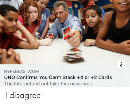 disagree: 09  Hons  OND  HYPEBEAST.COM  UNO Confirms You Can't Stack +4 or +2 Cards  The Internet did not take this news well. I disagree