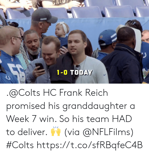 deliver: 1-0 TODAY .@Colts HC Frank Reich promised his granddaughter a Week 7 win.   So his team HAD to deliver. 🙌 (via @NFLFilms) #Colts https://t.co/sfRBqfeC4B