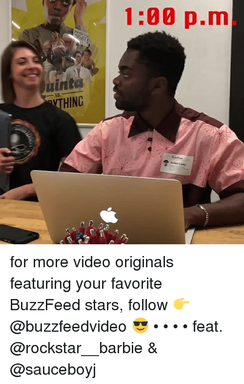 Barbie, Buzzfeed, and Jordan: 1:00 p.m  OFF  uinto  THING  BuzzFeeo  Jordan Coley for more video originals featuring your favorite BuzzFeed stars, follow 👉 @buzzfeedvideo 😎 • • • • feat. @rockstar__barbie & @sauceboyj