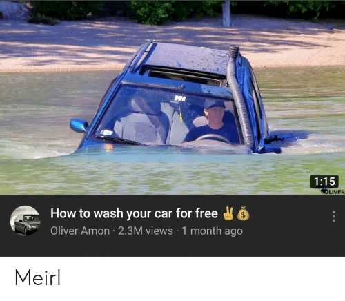 Free, How To, and MeIRL: 1:15  LIVER  How to wash your car for free  Oliver Amon 2.3M views 1 month ago Meirl