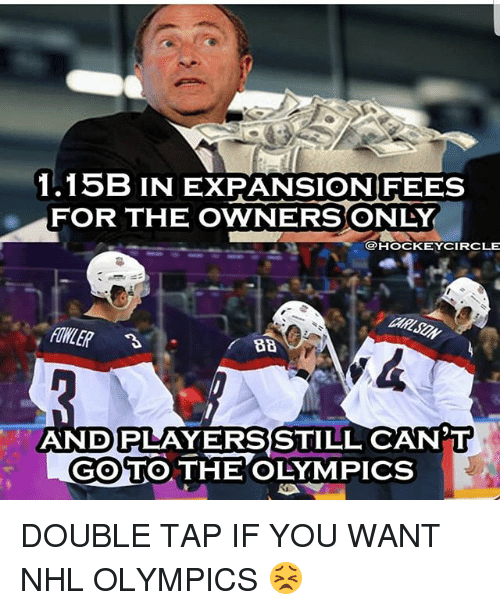 Memes, National Hockey League (NHL), and Olympics: 1.15B IN EXPANSIONFEES  FOR THE OWNERSONLY  @HOCKEYCIRCLE  FOWLER %  ANDPLAYERSSTILL CAN T  GO TO THE OLYMPICS DOUBLE TAP IF YOU WANT NHL OLYMPICS 😣