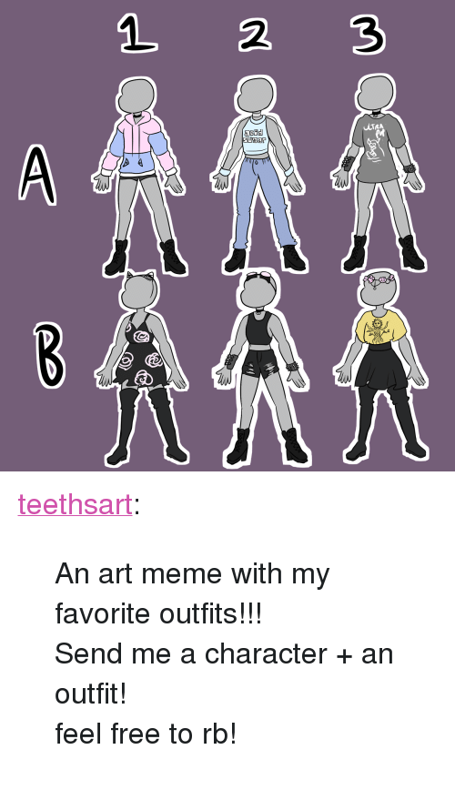 """Art Meme: 1 2 3 <p><a href=""""https://teethsart.tumblr.com/post/163506449312/an-art-meme-with-my-favorite-outfits-send-me-a"""" class=""""tumblr_blog"""" target=""""_blank"""">teethsart</a>:</p>  <blockquote><p>An art meme with my favorite outfits!!!</p><p>Send me a character + an outfit!</p><p>feel free to rb!</p></blockquote>"""