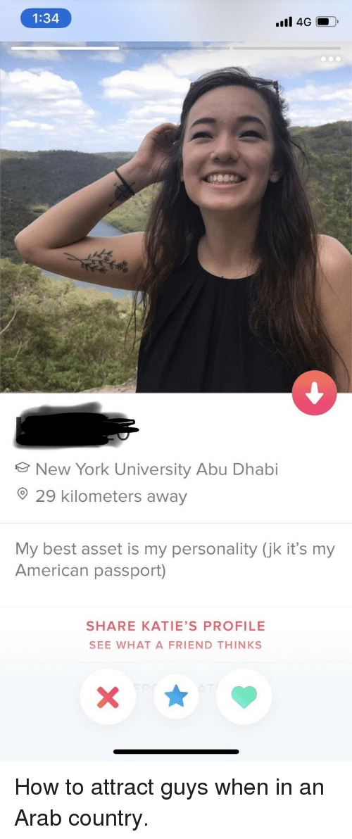 Passport: 1:34  New York University Abu Dhabi  29 kilometers away  My best asset is my personality (jk it's my  American passport)  SHARE KATIE'S PROFILE  SEE WHAT A FRIEND THINKS How to attract guys when in an Arab country.