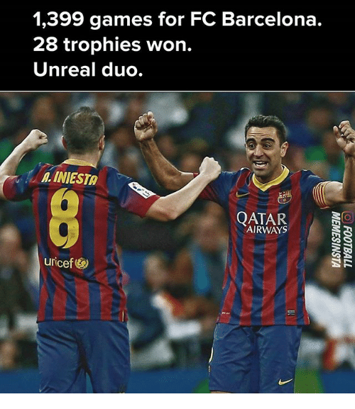 Barcelona, Memes, and FC Barcelona: 1,399 games for FC Barcelona.  28 trophies won.  Unreal duo.  INIESTo  AIRWAYS  uricef)