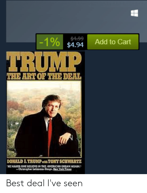Best, Trump, and Dank Memes: -1% $4.94  $4.99  Add to Cart  TRUMP  THE ART OF THE DEAL  DONALD J.TRUMPwith TONY SCEWARTz  AONE ELIEVE IN THE AMNCAN DREAM AGA  Cisaher Tm Best deal I've seen