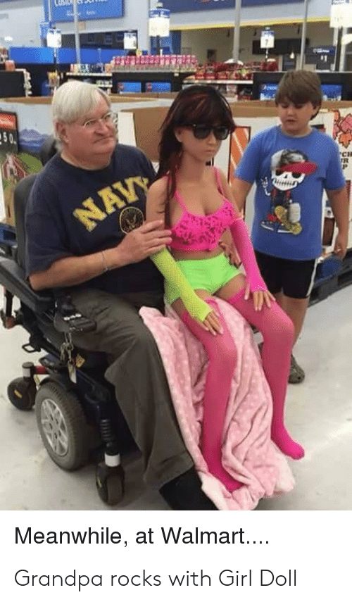 Meanwhile At Walmart: 1  50  CH  NAV  Meanwhile, at Walmart... Grandpa rocks with Girl Doll
