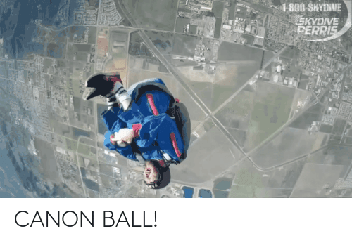 skydive: 1-800-SKYDIVE  SKYDIVE  PERRIS CANON BALL!
