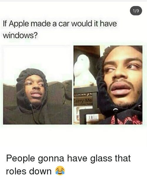 Carli: 1/9  If Apple made a car would it have  windows?  atry-M People gonna have glass that roles down 😂