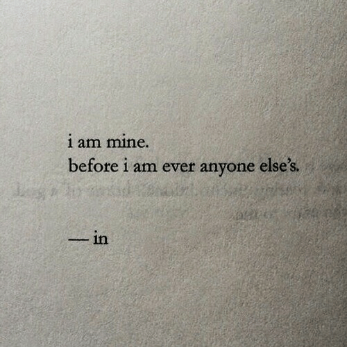 Mine, Anyone, and Ever: 1 am mine.  before i am ever anyone else's  in