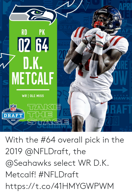Memes, Nfl, and NFL Draft: 1  APR  IFL  RD PK  RAFT  2019  02 64  RE  OW  METCALF  WR OLE MISS  ATTLE  HAWK  TAKE  RAFT  NFL  DRAFT THE  20  2019  DRAFT With the #64 overall pick in the 2019 @NFLDraft, the @Seahawks select WR D.K. Metcalf! #NFLDraft https://t.co/41HMYGWPWM