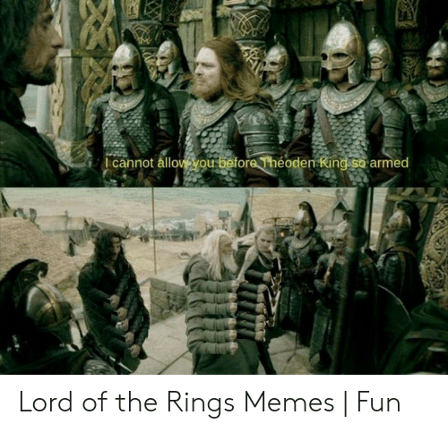 funny lotr: 1 cannot ållo  en king so armed Lord of the Rings Memes | Fun