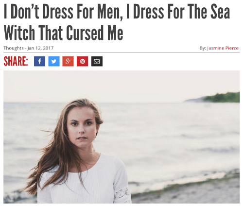 Pierce: 1 Don't Dress For Men, I Dress For The Sea  Witch That Cursed Me  Thoughts -Jan 12, 2017  By: Jasmine Pierce  SHARE: f