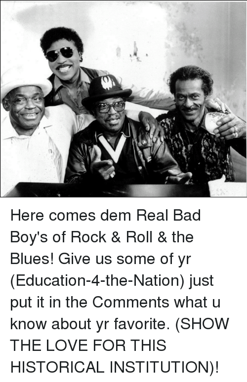 favoritism: (1 Here comes dem Real Bad Boy's of Rock & Roll & the Blues! Give us some of yr (Education-4-the-Nation) just put it in the Comments what u know about yr favorite. (SHOW THE LOVE FOR THIS HISTORICAL INSTITUTION)!