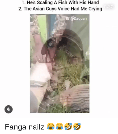 Asian, Crying, and Daquan: 1. He's Scaling A Fish With His Hand  2. The Asian Guys Voice Had Me Crying  JİG  @Daquan Fanga nailz 😂😂🤣🤣