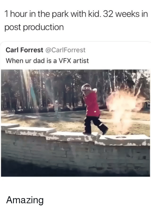 Dad, Memes, and Amazing: 1 hour in the park with kid. 32 weeks in  post production  Carl Forrest CarlForrest  When ur dad is a VFX artist Amazing