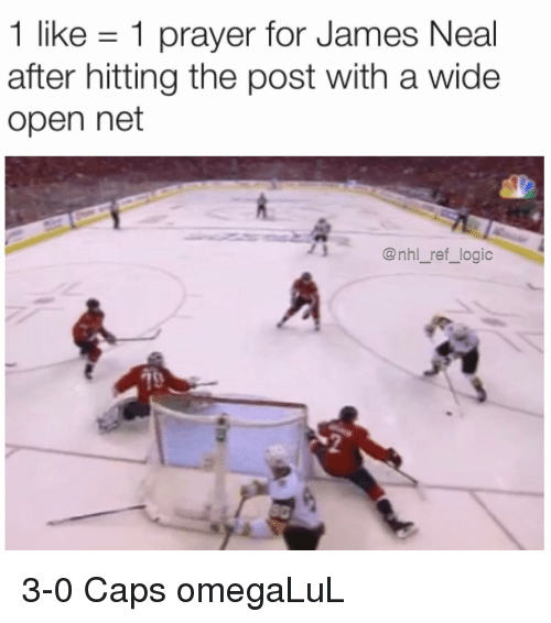 Logic, Memes, and National Hockey League (NHL): 1 like 1 prayer for James Neal  after hitting the post with a wide  open net  7İ_  nhl_ref_logic  2 3-0 Caps omegaLuL