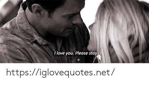 please stay: 1 love you. Please stay https://iglovequotes.net/