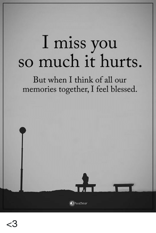 1 Miss You So Much It Hurts But When I Think Of All Our Memories