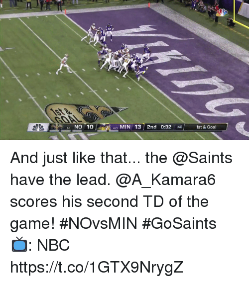 And Just Like That: 1 NO 10  421 MIN13 2nd 0:32 :401st & Goal And just like that... the @Saints have the lead.  @A_Kamara6 scores his second TD of the game! #NOvsMIN #GoSaints  📺: NBC https://t.co/1GTX9NrygZ