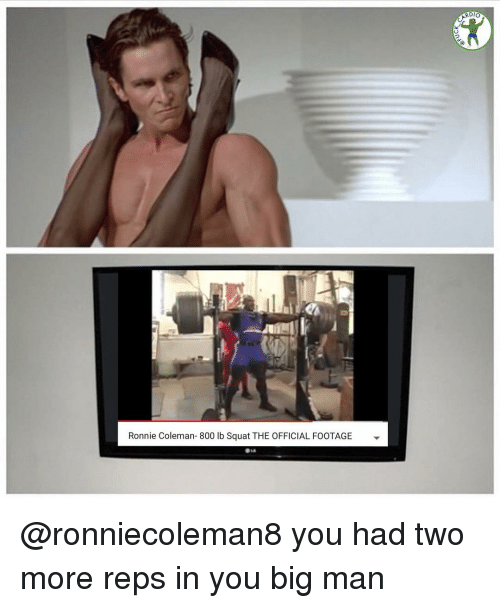 Memes, Ronnie Coleman, and Squat: 1  Ronnie Coleman- 800 lb Squat THE OFFICIAL FOOTAGE @ronniecoleman8 you had two more reps in you big man