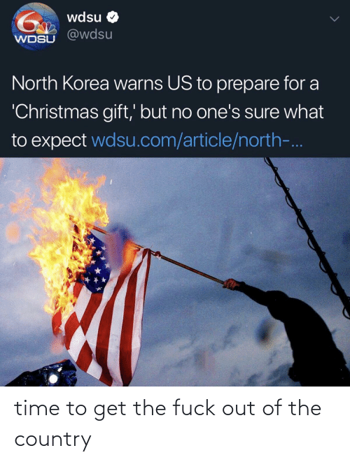 Christmas, North Korea, and Fuck: 1 wdsu O  @wdsu  WDSU  North Korea warns US to prepare for a  'Christmas gift,' but no one's sure what  to expect wdsu.com/article/north-... time to get the fuck out of the country