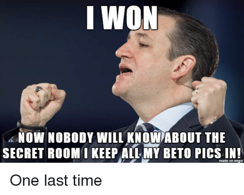 Imgur, Time, and Secret: 1 WON  A NOW NOBODY WILL KNOW ABOUT THE  SECRET ROOM1 KEEP AL MY BETO PICS IN  made on imgur One last time
