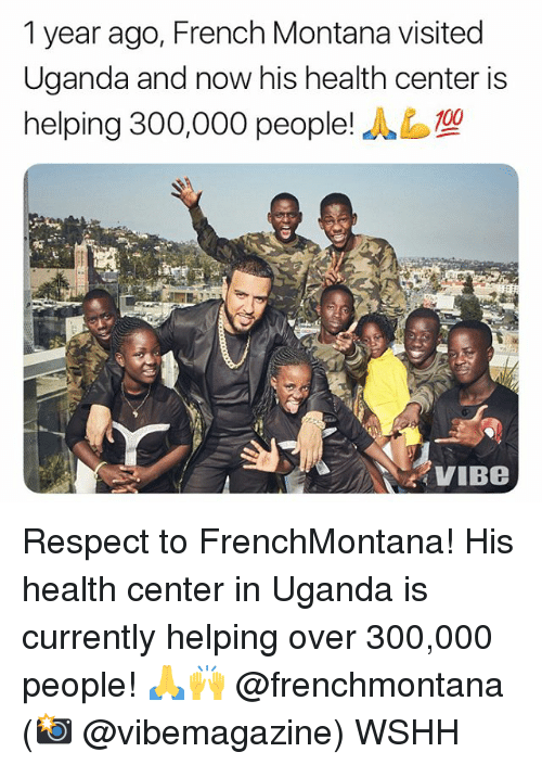 French Montana: 1 year ago, French Montana visited  Uganda and now his health center is  helping 300,000 people!  VIBe Respect to FrenchMontana! His health center in Uganda is currently helping over 300,000 people! 🙏🙌 @frenchmontana (📸 @vibemagazine) WSHH