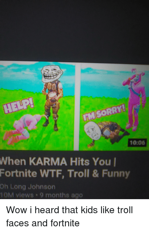 troll faces: 10:06  When KARMA Hits You  Fortnite WTF, Troll & Funny  Oh Long Johnson  10M views 9 months ago