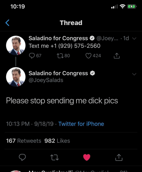 Sending: 10:19  Thread  Saladino for Congress  @Joey... 1d v  Text me +1 (929) 575-2560  2180  67  424  Saladino for Congress  @JoeySalads  Please stop sending  me dick pics  10:13 PM 9/18/19 Twitter for iPhone  167 Retweets 982 Likes