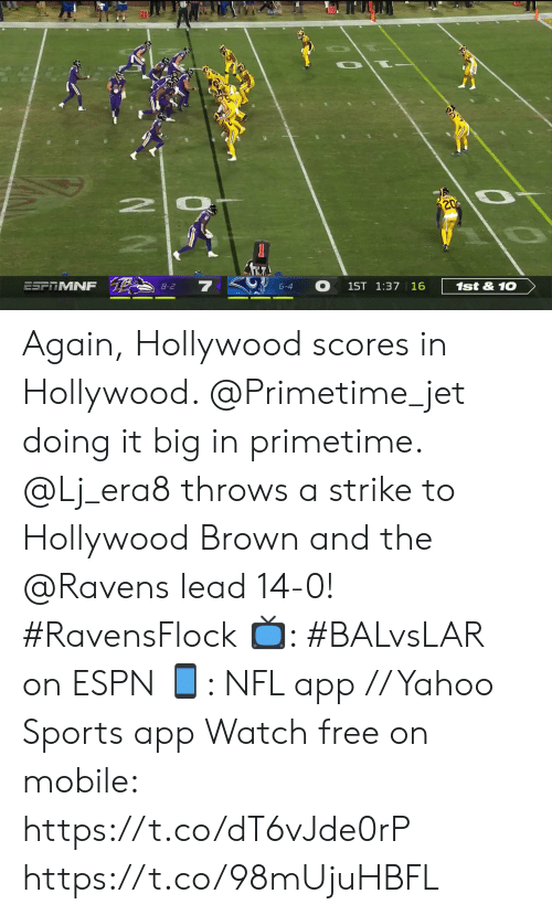 Scores: 10  20  2 0  20  ESFTMNF  8-2  6-4  1ST 1:37 16  1st&10 Again, Hollywood scores in Hollywood. @Primetime_jet doing it big in primetime.  @Lj_era8 throws a strike to Hollywood Brown and the @Ravens lead 14-0! #RavensFlock  📺: #BALvsLAR on ESPN 📱: NFL app // Yahoo Sports app Watch free on mobile: https://t.co/dT6vJde0rP https://t.co/98mUjuHBFL