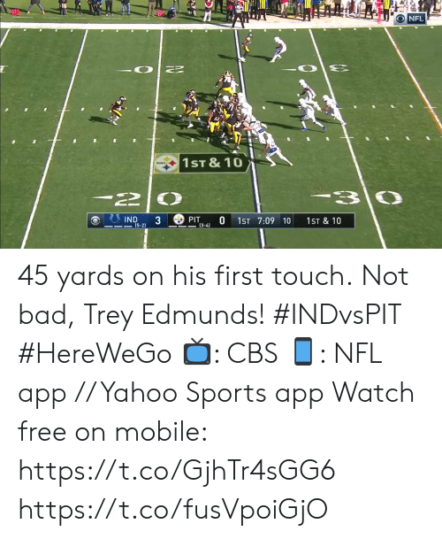 pit: 10  20  O NFL  1ST &10  PIT  IND  (5-2)  0  1ST 7:09 10  1ST & 10  (3-4) 45 yards on his first touch.  Not bad, Trey Edmunds! #INDvsPIT #HereWeGo  📺: CBS 📱: NFL app // Yahoo Sports app Watch free on mobile: https://t.co/GjhTr4sGG6 https://t.co/fusVpoiGjO