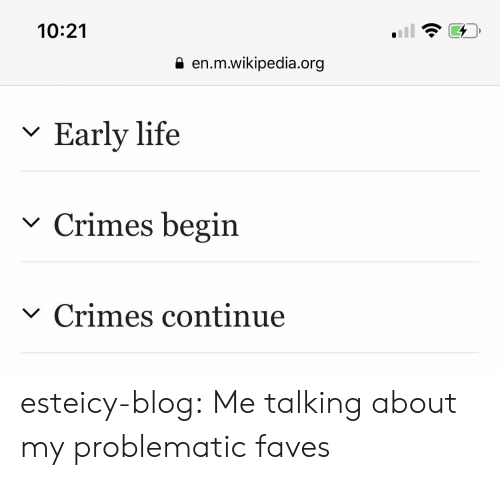 Life, Target, and Tumblr: 10:21  en.m.wikipedia.org  Early life  Crimes begin  V  Crimes continue esteicy-blog: Me talking about my problematic faves