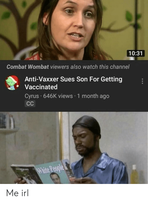 cyrus: 10:31  Combat Wombat viewers also watch this channel  Anti-Vaxxer Sues Son For Getting  Vaccinated  Cyrus 646K views 1 month ago Me irl