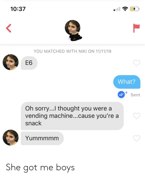 snack: 10:37  <  YOU MATCHED WITH NIKI ON 11/11/19  Е6  What?  +  Sent  Oh sorry...I thought you were a  vending machine...cause you're a  snack  Yummmmm  L She got me boys