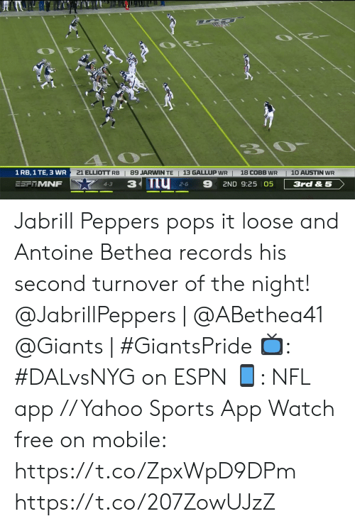 Giants: 10 AUSTIN WR  1 RB, 1 TE, 3 WR  13 GALLUP WR  18 COBB WR  21 ELLIOTT RB  89 JARWIN TE  3 nu  9  ESFRMNF  3rd & 5  2ND 9:25 05  4-3  2-6 Jabrill Peppers pops it loose and Antoine Bethea records his second turnover of the night!  @JabrillPeppers | @ABethea41  @Giants | #GiantsPride   📺: #DALvsNYG on ESPN 📱: NFL app // Yahoo Sports App Watch free on mobile: https://t.co/ZpxWpD9DPm https://t.co/207ZowUJzZ