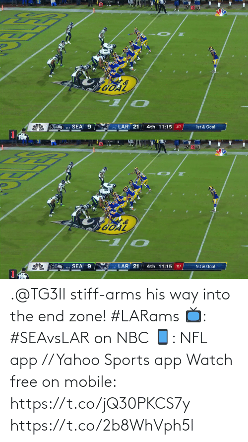 arms: 10  GOAL  7-6 LAR 21  10-2 SEA 9  4th 11:15 :07  1st & Goal   LAR 21  4th 11:15 :07  10-2 SEA 9  1st & Goal  7-5 .@TG3II stiff-arms his way into the end zone! #LARams  📺: #SEAvsLAR on NBC 📱: NFL app // Yahoo Sports app Watch free on mobile: https://t.co/jQ30PKCS7y https://t.co/2b8WhVph5l