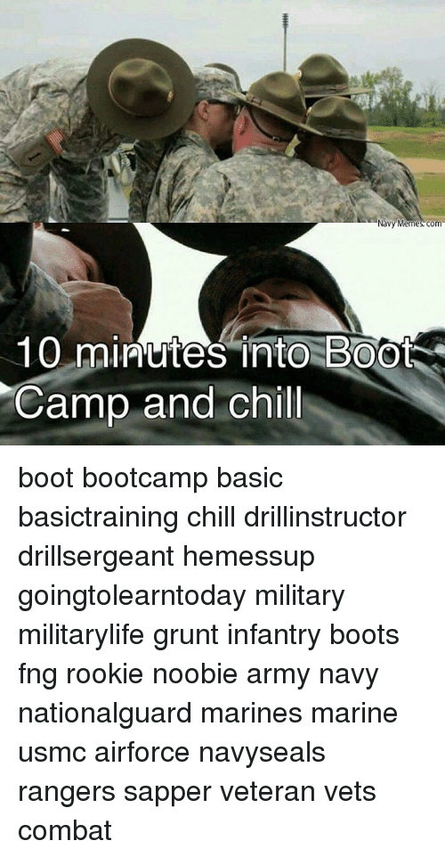 Combate: 10 minutes into  Camp and chill  Navy Memes com boot bootcamp basic basictraining chill drillinstructor drillsergeant hemessup goingtolearntoday military militarylife grunt infantry boots fng rookie noobie army navy nationalguard marines marine usmc airforce navyseals rangers sapper veteran vets combat