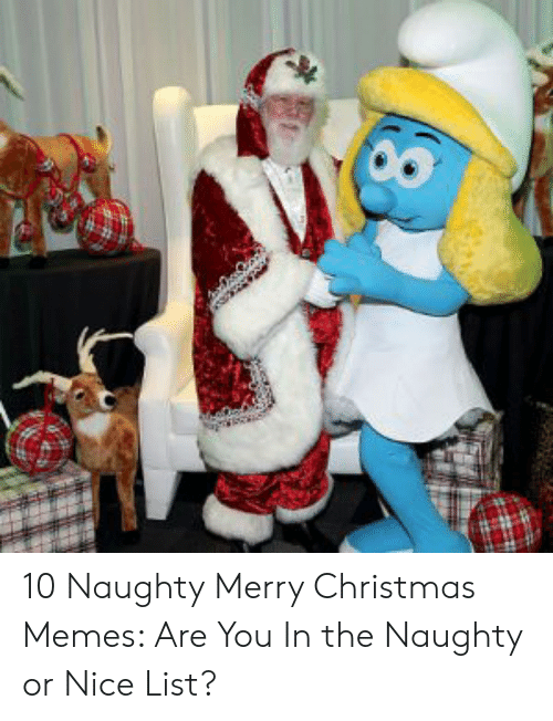 Christmas, Memes, and Merry Christmas: 10 Naughty Merry Christmas Memes: Are You In the Naughty or Nice List?
