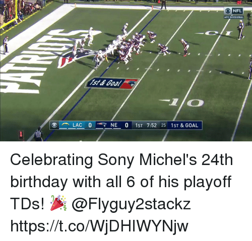 Birthday, Memes, and Nfl: 10  NFL  AFC DIVISIONAL  LAC 0-7 NE 0 1ST 7:52 25 1ST & GOAL Celebrating Sony Michel's 24th birthday with all 6 of his playoff TDs! 🎉  @Flyguy2stackz https://t.co/WjDHIWYNjw