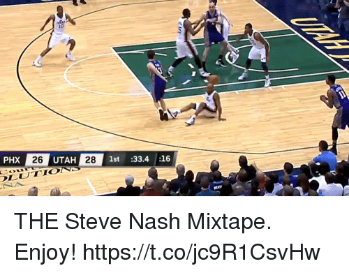 Memes, Steve Nash, and Utah: 10  PHX  26  UTAH 28  1st:33.4 16 THE Steve Nash Mixtape. Enjoy! https://t.co/jc9R1CsvHw