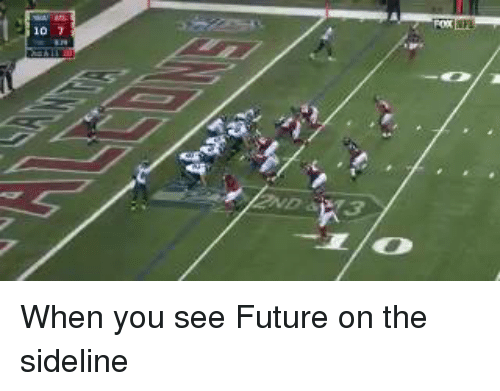 Nfl, Sideline, and Sidelines: 10 When you see Future on the sideline