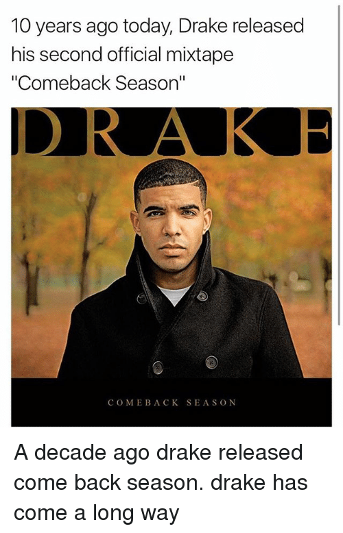 "Draking: 10 years ago today, Drake released  his second official mixtape  ""Comeback Season""  COME BACK SEASON A decade ago drake released come back season. drake has come a long way"
