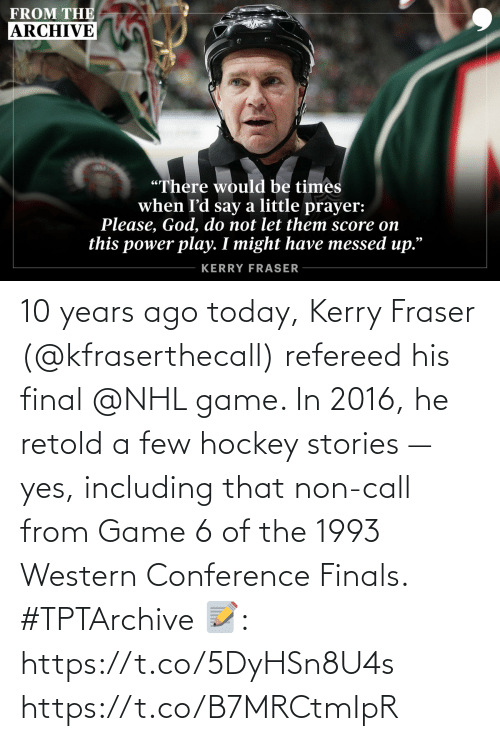 In 2016: 10 years ago today, Kerry Fraser (@kfraserthecall) refereed his final @NHL game. In 2016, he retold a few hockey stories — yes, including that non-call from Game 6 of the 1993 Western Conference Finals. #TPTArchive  📝: https://t.co/5DyHSn8U4s https://t.co/B7MRCtmIpR