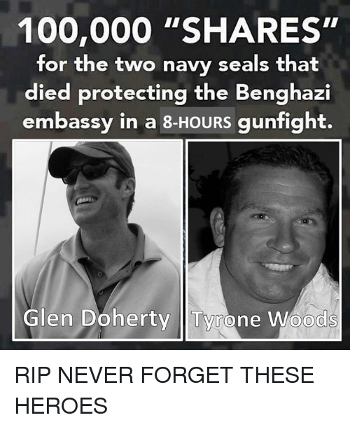 """Anaconda, Heroes, and Navy: 100,000 """"SHARES""""  for the two navy seals that  died protecting the Benghazi  embassy in a 8-HOURS gunfight.  Glen Doherty Tyrone Woods RIP NEVER FORGET THESE HEROES"""