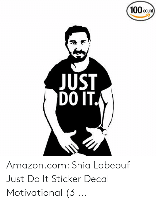 Sticker Decal: (100 count  JUST  DO IT. Amazon.com: Shia Labeouf Just Do It Sticker Decal Motivational (3 ...
