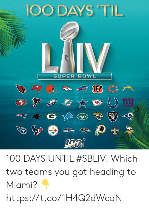 miami: 100 DAYS 'TIL  LAIV  SUPER BOWL  nu  RAIDERS  NEW YORK  JETS  Steelers  NFL  (29 100 DAYS UNTIL #SBLIV!  Which two teams you got heading to Miami? 👇 https://t.co/1H4Q2dWcaN