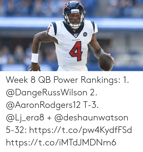 rankings: 100  RCN  TEXANS Week 8 QB Power Rankings: 1. @DangeRussWilson  2. @AaronRodgers12  T-3. @Lj_era8 + @deshaunwatson  5-32: https://t.co/pw4KydfFSd https://t.co/iMTdJMDNm6