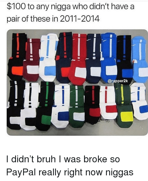Anaconda, Bruh, and Funny: $100 to any nigga who didn't have a  pair of these in 2011-2014  @rapper2k I didn't bruh I was broke so PayPal really right now niggas
