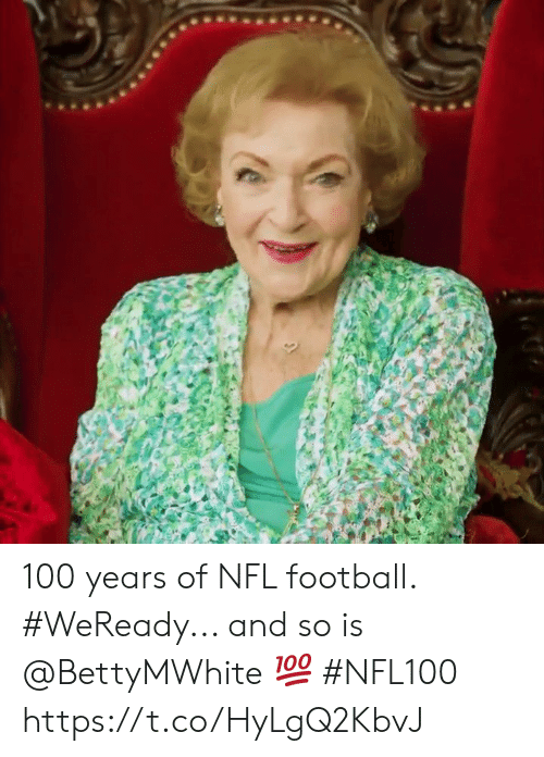 Nfl Football: 100 years of NFL football.  #WeReady... and so is @BettyMWhite 💯 #NFL100 https://t.co/HyLgQ2KbvJ